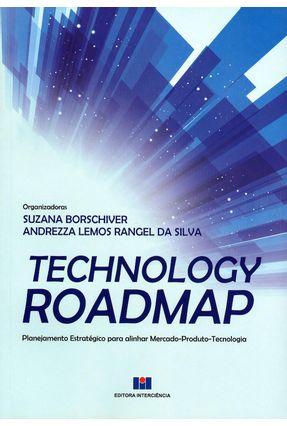 Technology Roadmap - Planejamento Estratégico Para Alinhar Mercado-Produto-Tecnologia - Borschiver,Suzana | Tagrny.org