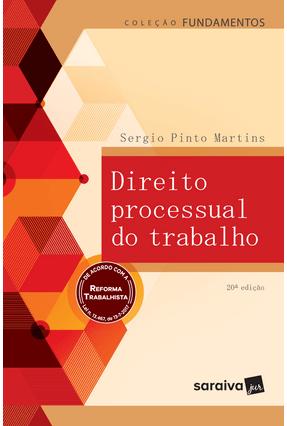 Direito Processual do Trabalho - Col. Fundamentos - 20ª Ed. 2017 - Martins,Sergio Pinto | Hoshan.org