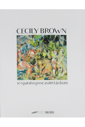 Cecily Brown - Se o Paraíso Fosse Assim Tão Bom - Ohtake,Instituto Tomie | Hoshan.org