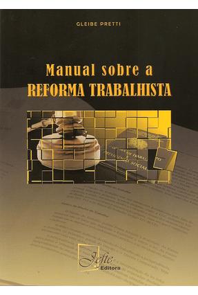 Manual Sobre A Reforma Trabalhista - Pretti,Gleibe | Tagrny.org