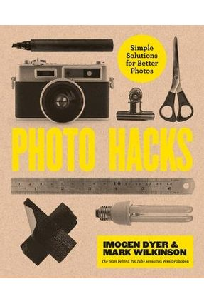 Photo Hacks - Simple Solutions For Better Photos - Wilkinson,Mark Dyer,Imogen | Tagrny.org