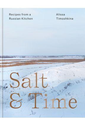 Salt & Time - Recipes From A Russian Kitchen - Timoshkina,Alissa | Hoshan.org