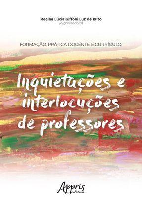 Formação, Prática Docente E Currículo - Inquietações E Interlocuções De Professores - Regina Lúcia Giffoni Luz de Brito pdf epub