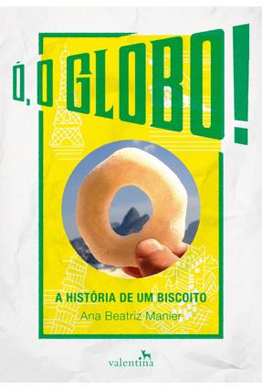 Ó, o Globo! - A História de Um Biscoito - Manier,Ana Beatriz pdf epub