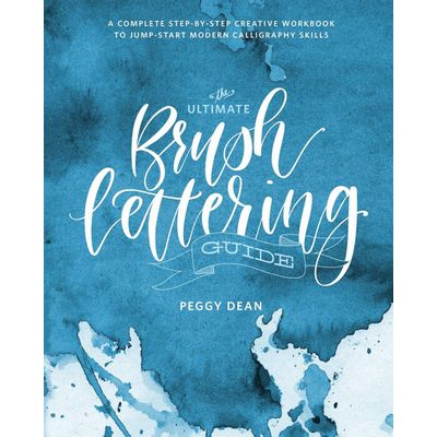 The Ultimate Brush Lettering Guide - A Complete Step-By-Step Creative Workbook
