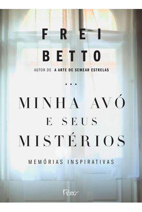 Minha Avó e Seus Mistérios - Memórias Inspirativas - Frei Betto pdf epub