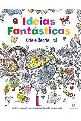 Idéias Fantásticas - Crie e Recrie - Anton Poitier | Hoshan.org