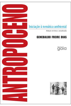 Antropoceno - Iniciação À Temática Ambiental - Dias,Genebaldo Freire | Tagrny.org
