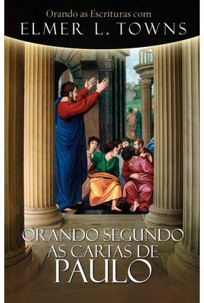 Orando Segundo As Cartas de Paulo - Towns,Elmer L. | Nisrs.org