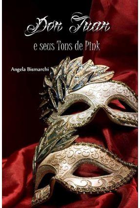 Don Juan e Seus Tons de Pink - Bismarchi,Angela | Hoshan.org