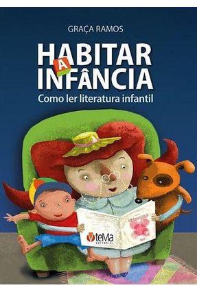 Habitar A Infância - Como Ler Literatura Infantil - Ramos,Graca | Tagrny.org