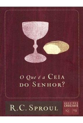 O Que É A Ceia Do Senhor?  Série Questões Cruciais  Volume 15 - Sproul,R. C. pdf epub