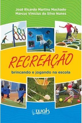 Recreação - Brincando E Jogando Na Escola - Machado,Jose Ricardo Martins   Hoshan.org