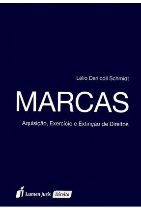 Marcas - Aquisição, Exercício e Extinção de Direitos - Schmidt,Lélio Denicoli pdf epub