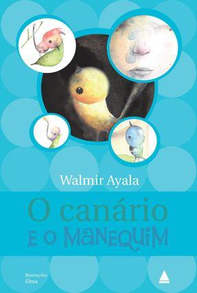 O Canário E O Manequim - Ayala,Walmir | Hoshan.org