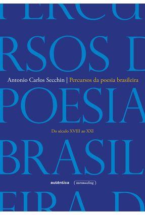 Percursos Da Poesia Brasileira - Do Século XVIII Ao Século XXI - Secchin,Antonio Carlos   Hoshan.org