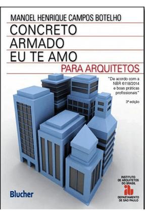 Concreto Armado Eu Te Amo - Para Arquitetos - 3ª Ed. 2016 - Botelho,Manoel Henrique Campos | Hoshan.org