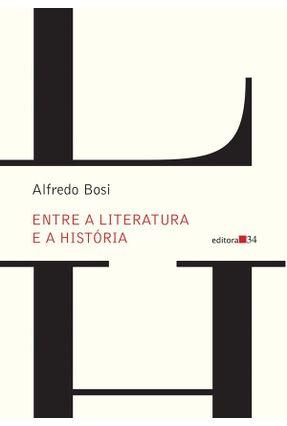 Entre A Literatura e A História - Bosi,Alfredo pdf epub