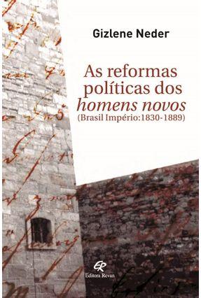 As Reformas Políticas Dos Homens Novos - Brasil Império 1830-1889 - Neder,Gizlene   Hoshan.org