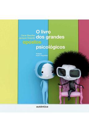 O Livro Dos Grandes Opostos Psicológicos - Col. Filô Ideias - Brenifier,Oscar | Nisrs.org