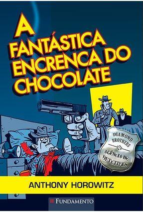 A Fantástica Encrenca do Chocolate - Horowitz,Anthony | Hoshan.org