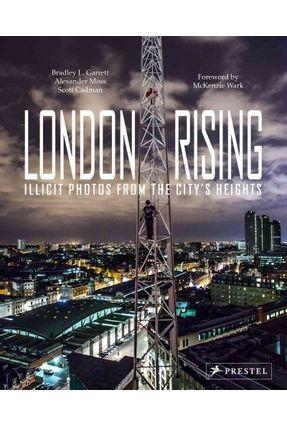 London Rising - Illicit Photos From The City's Heights - Bradley L Garrett Alexander Moss Mckenzie Wark   Nisrs.org