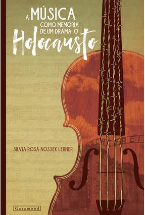 A Música Como Memória de Um Drama - o Holocausto - Lerner,Silvia Rosa Nossek   Hoshan.org