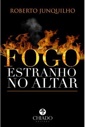 Fogo Estranho No Altar - Junquilho,Roberto | Nisrs.org