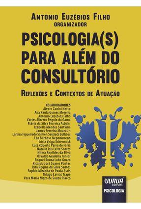 Psicologia(S) Para Além Do Consultório- Reflexões E Contextos De Atuação - Euzébios Filho,Antonio | Tagrny.org