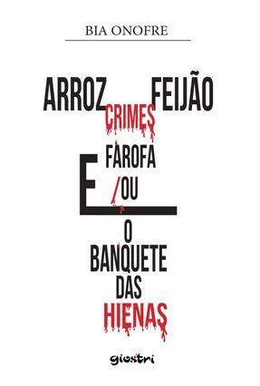 Arroz, Feijão, Crimes E Farofa E/Ou O Banquete Das Hienas - Bia Onofre | Tagrny.org