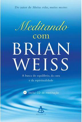 Meditando Com Brian Weiss - A Busca do Equilíbrio, da Cura e da Espiritualidade - Weiss,Brian pdf epub