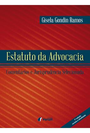 Estatuto da Advocacia - Comentários e Jurisprudência Selecionada - 7ª Ed. 2017 - Ramos,Gisela Gondin | Hoshan.org