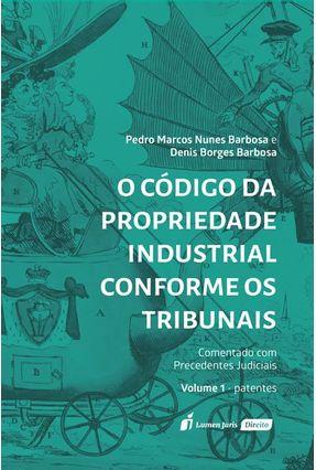 Código Da Propriedade Industrial Conforme Os Tribunais - Vol. I - Patentes - Barbosa,Denis Borges Barbosa,Pedro Marcos Nunes pdf epub