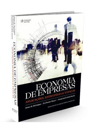Economia de Empresas - Aplicações , Estratégia e Táticas - Tradução da 13ª Ed. Norte-Americana* - Moyer,R. Charles Harris,Frederick H. De B. Mcguigan,James R.   Tagrny.org