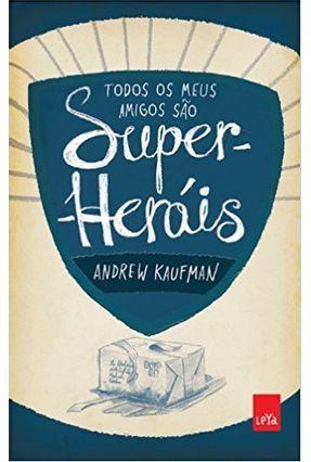 Todos Os Meus Amigos São Super-Heróis - Kaufman,Andrew | Hoshan.org