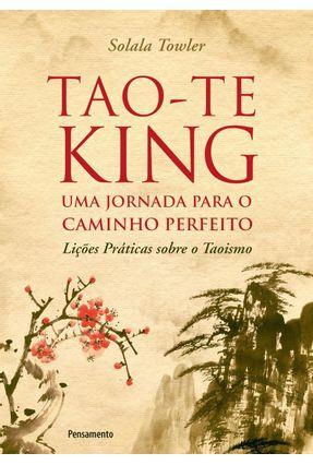 Tao-Te King - Uma Jornada Para O Caminho Perfeito - Towler,Solala | Tagrny.org