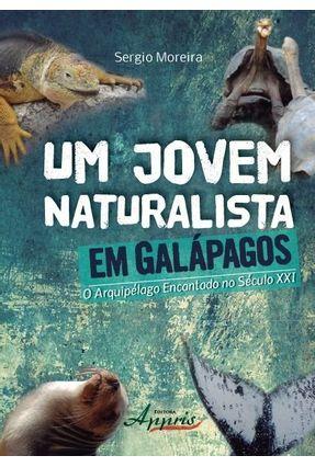 Um Jovem Naturalista Em Galápagos - o Arquipélago Encantado No Século XXI - Moreira,Sergio Antonio Lobo | Hoshan.org