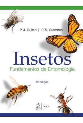Insetos - Fundamentos da Entomologia - 5ª Ed. 2017 - Cranston,P. S. Gullan,P. J. | Hoshan.org