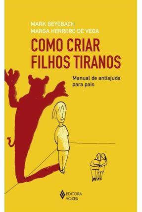 Como Criar Filhos Tiranos - Manual de Antiajuda Para Pais - Mark Beyebach Veja,Marga Herrero De   Hoshan.org