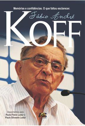 Fábio André Koff - Memórias e Confidências - o Que Faltou Esclarecer - Koff ,Fábio André   Hoshan.org