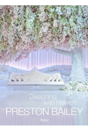 Preston Bailey - Designing With Flowers - Bailey,Preston | Hoshan.org