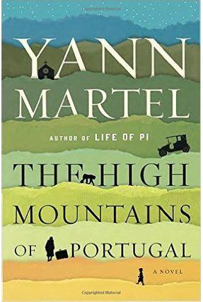 The High Mountains Of Portugal - A Novel - Martel,Yann | Tagrny.org