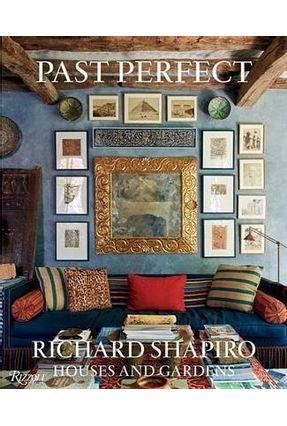 Past Perfect - Richard Shapiro Houses And Gardens - Shapiro,Richard Rus,Mayer   Hoshan.org