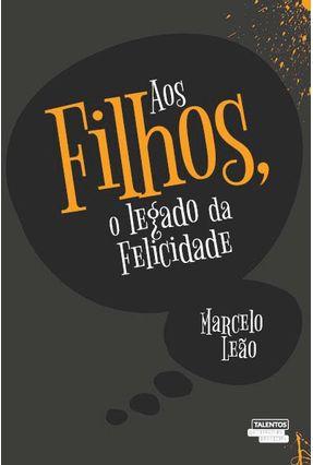 Aos Filhos, O Legado Da Felicidade - Leão,Marcelo   Hoshan.org