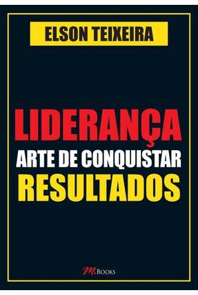 Liderança - Arte De Conquistar Resultados - Teixeira,Elson pdf epub
