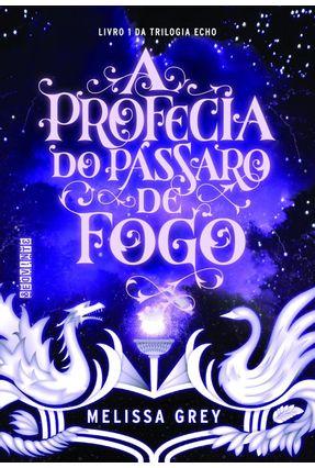 A Profecia Do Pássaro De Fogo - Melissa Grey | Hoshan.org