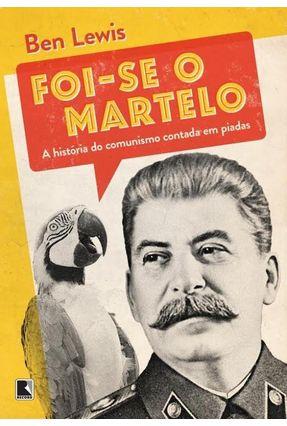 Foi-Se o Martelo - A História do Comunismo Contada Em Piadas - Lewis,Ben pdf epub