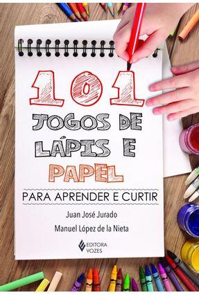 101 Jogos de Lápis e Papel - Para Aprender e Curtir - López de La Nieta,Manuel Jurado,Juan José | Hoshan.org