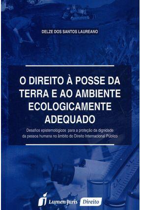 O Direito À Posse da Terra e ao Ambiente Ecologicamente Adequado - Laureano,Delze dos Santos pdf epub