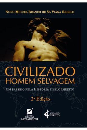 Civilizado Homem Selvagem - Um Passeio Pela História E Pelo Direito - 2ª Ed. 2017 - Rebelo,Nuno Miguel Branco de Sá Viana | Hoshan.org